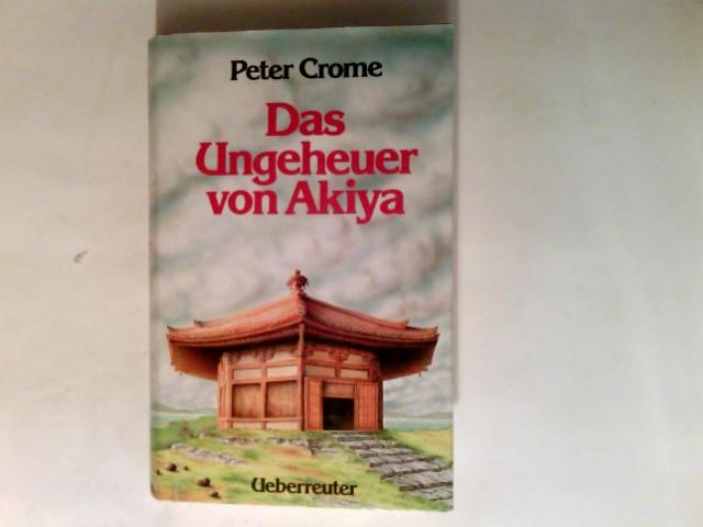 Crome, Peter (Verfasser): Das Ungeheuer von Akiya.