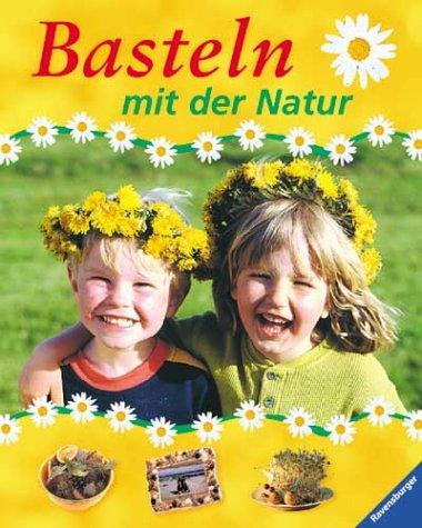 Klocker, Ursula   Hrsg. und Übers. aus dem Franz. Marika Reiwer.: Basteln mit der Natur.