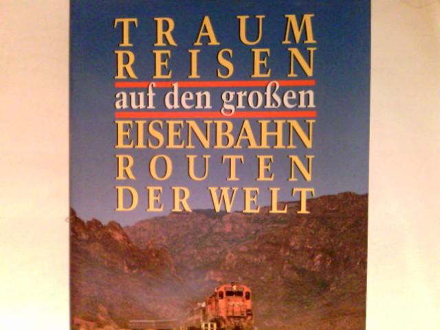 Traumreisen auf den grossen Eisenbahnrouten der Welt. Lizenzausg.