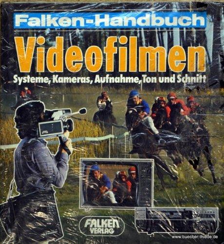 Videofilmen : Systeme, Kameras, Aufnahme, Ton u. Schnitt. Falken-Handbuch; Falken-Sachbuch
