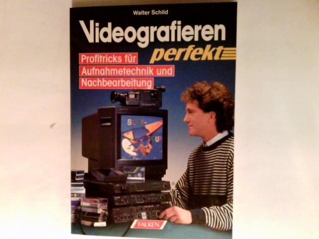 Videografieren perfekt : Profitricks für Aufnahmetechnik und Nachbearbeitung.