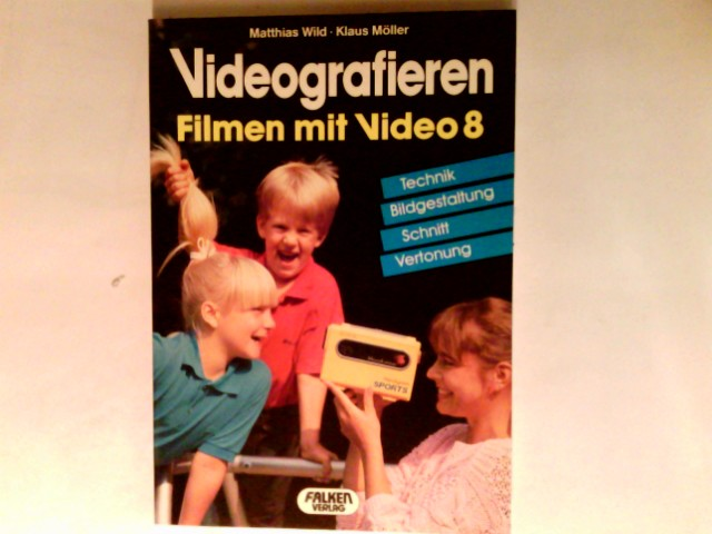 Videografieren : Filmen mit Video 8 ; Technik, Bildgestaltung, Schnitt, Vertonung. Video-Begleitbuch; Falken-Bücherei