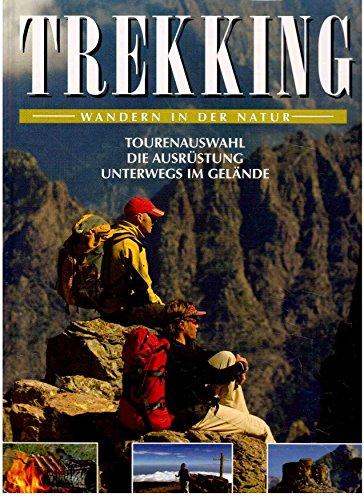 Trekking : Wandern in der Natur. Tourenauswahl. Die Ausrüstung. Unterwegs im Gelände.