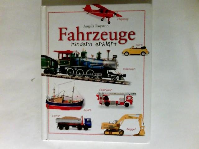Fahrzeuge Kindern erklärt : Autos, Brummis, Baufahrzeuge, Eisenbahnen, Flugzeuge, Schiffe und Boote. Ungekürzte Lizenzausg.