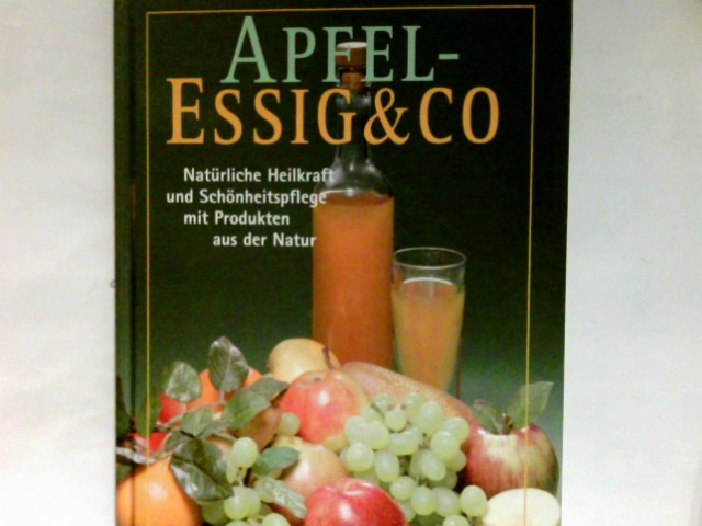 Apfelessig & Co. : natürliche Heilkraft, Schönheitspflege, Hausmittel Genehmigte Sonderausg.
