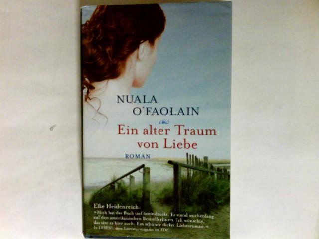 O'Faolain, Nuala (Verfasser): Ein alter Traum von Liebe : Roman. Aus dem Engl. von Marion Sattler Charnitzky und Jürgen Charnitzky Ungekürzte Lizenzausg.