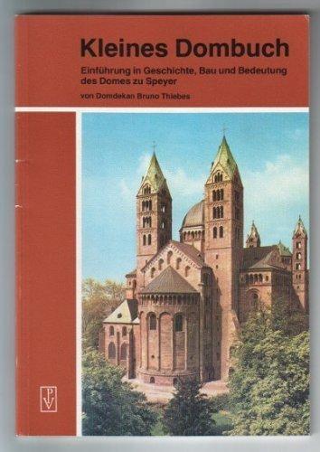 Kleines Dombuch : Einführung in Geschichte, Bau und Bedeutung des Domes zu Speyer. 9., erg. Aufl.