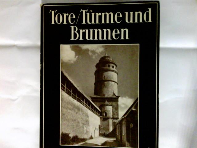 Tore, Türme und Brunnen aus vier Jahrhunderten deutscher Vergangenheit. Die blauen Bücher 201. - 215. Tsd.