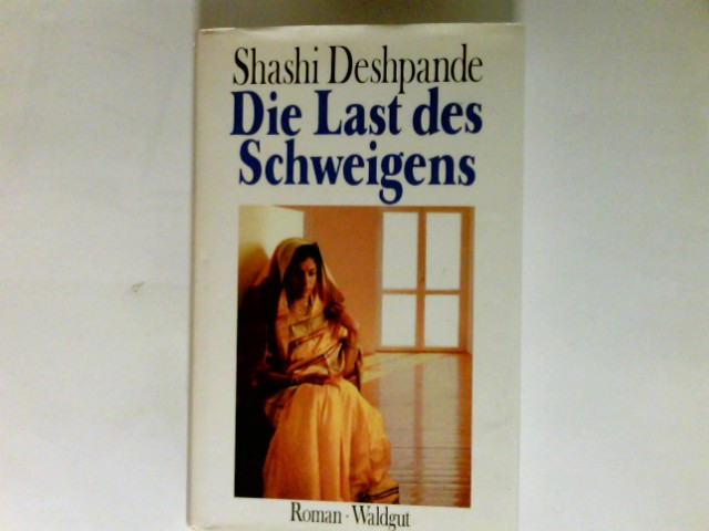 Die Last des Schweigens : Roman. Neue indische Bibliothek ; Bd. 17