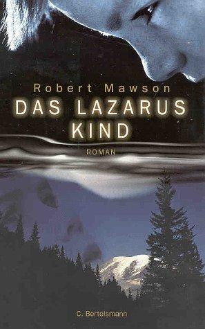 Mawson, Robert (Verfasser) und Dt. von Kristian Lutze: Das Lazarus-Kind : Roman. 1. Aufl.