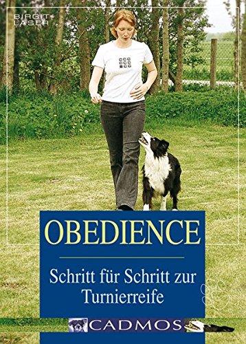 Obedience : Schritt für Schritt zur Turnierreife. 3., überarb. Aufl.