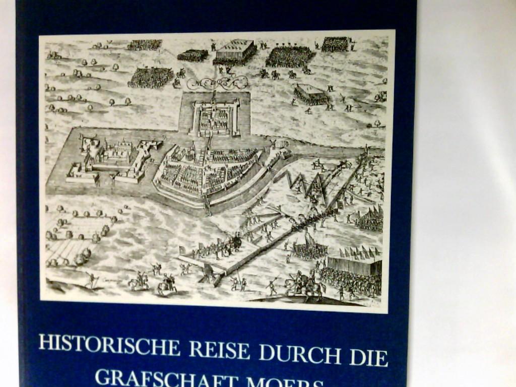 Historische Reise durch die Grafschaft Moers : von d. Römerzeit bis z. Jahrhundertwende. Bearb. u. erg. Neuausg.