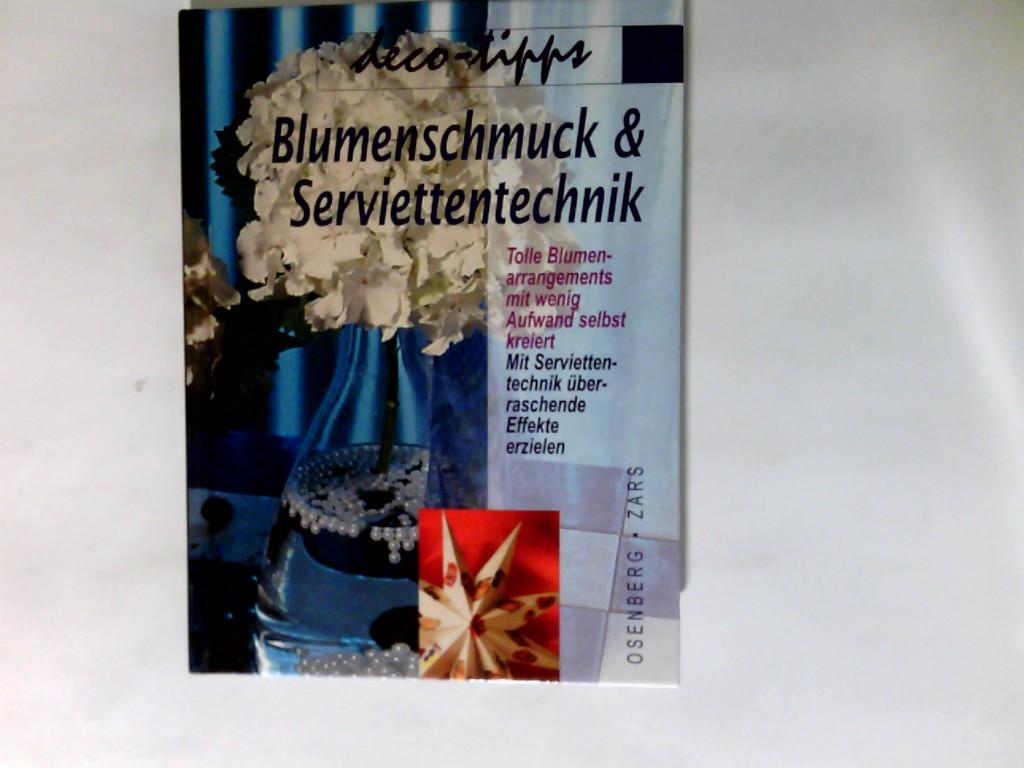 Blumenschmuck & Serviettentechnik      tolle Blumenarrangements mit wenig Aufwand selbst kreiert ; mit Serviettentechnik überraschende Effekte erzielen Sonderausg.  Deco-Tipps