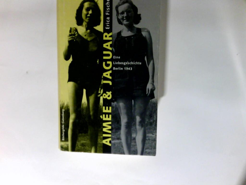 Fischer, Erica (Verfasser): Aimée & Jaguar : eine Liebesgeschichte Berlin 1943.