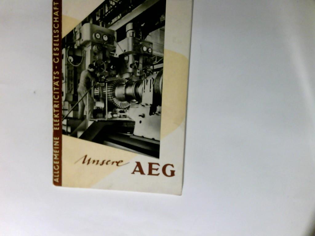 Unsere AEG : Dargestellt f. Freunde u. Angehörige unseres Unternehmens. Allgemeine Elektricitätsgesellschaft   Berlin-West, Frankfurt, M.