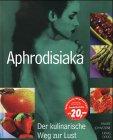 Aphrodisiaka : der kulinarische Weg zur Lust.