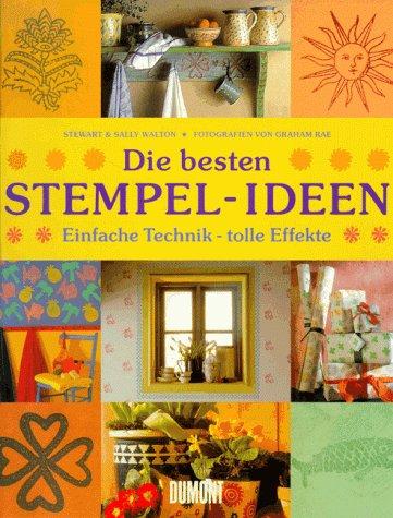 Die besten Stempel-Ideen : einfache Technik - tolle Effekte. Aus dem Engl. von Petra Kessler