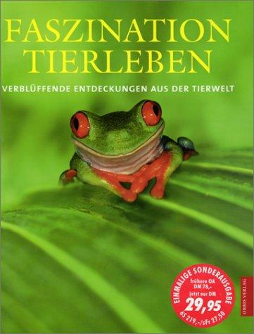 Faszination Tierleben : verblüffende Entdeckungen aus der Tierwelt ; ein prachtvoller Bildband über Formenvielfalt und Verhalten der Tiere. Genehmigte Sonderausg.