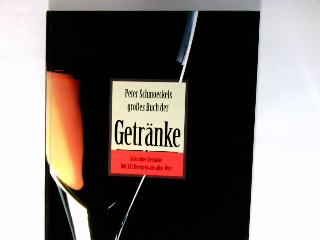 Peter Schmoeckels grosses Buch der Getränke. Alles über Getränke. Mit 333 Rezepten aus aller Welt