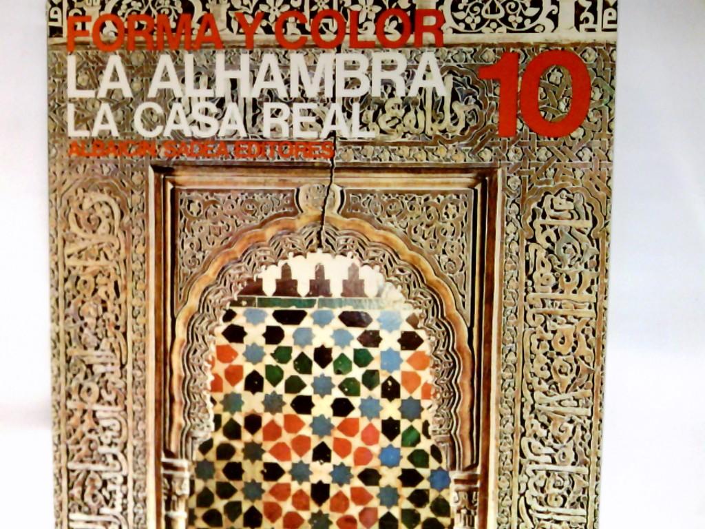 Gómez, Emilio García und Jesús Bermúdez Pareja: La Alhambra : la Casa Real. Forma Y Color - Los Grandes Ciclos del Arte.