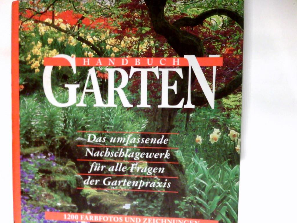 Handbuch Garten : das umfassende Nachschlagewerk für alle Fragen der Gartenpraxis. 4., erw. Aufl., Neuausg.