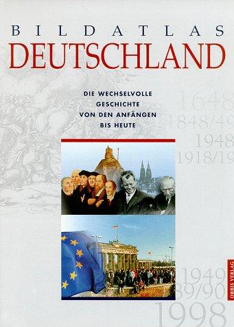 Bildatlas Deutschland : von den Anfängen bis heute Genehmigte Sonderausg.