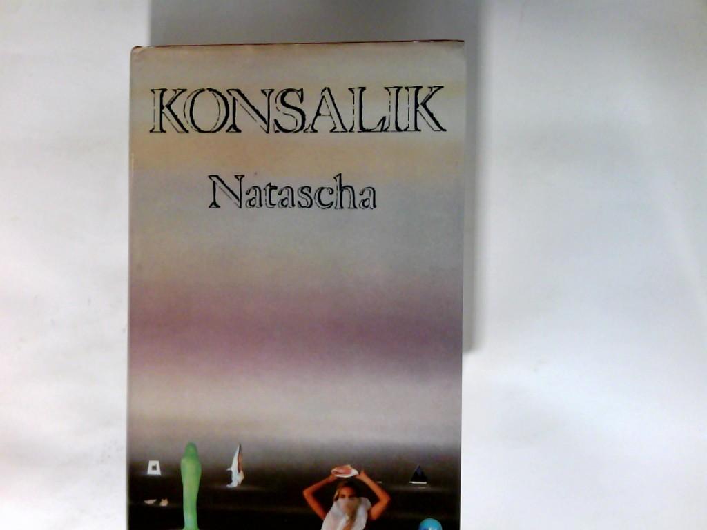 Natascha : Roman. Heinz G. Konsalik Konsalik-Geburtstagsed.