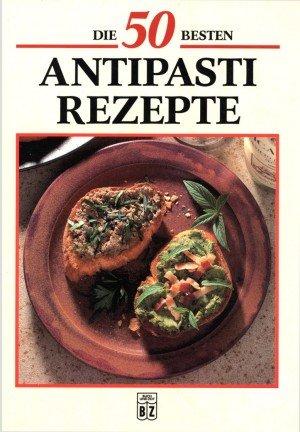 Die 50 besten Antipasti Rezepte. Leckere Kleinigkeiten aus der Mittelmeerküche