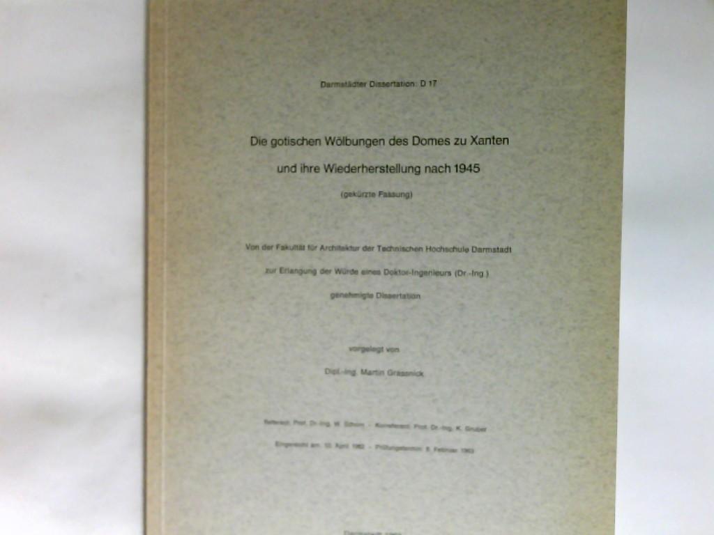 Grassnick, Martin (Verfasser): Die gotischen Wölbungen des Domes zu Xanten und ihre Wiederherstellung nach 1945 : <Gekürzte Fassg.> Darmstädter Dissertation D 17