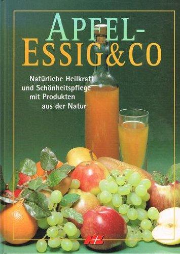 Apfel-Essig & CO, Natürliche Heilkraft und Schönheitspflege mit Produkten aus der Natur