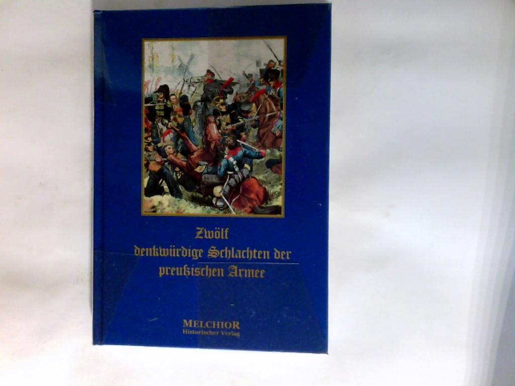 Zwölf denkwürdige Schlachten der preußischen Armee. Ein Beitrag zur Ergänzung und Belebung des vaterländischen Geschichtsunterrichts. Reprint der Ausgabe von 1904