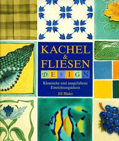 Kachel & Fliesen : Design ; klassische und ausgefallene Einrichtungsideen.