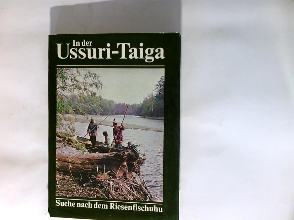 In der Ussuri-Taiga : Suche nach d. Riesenfischuhu. 1. Aufl.