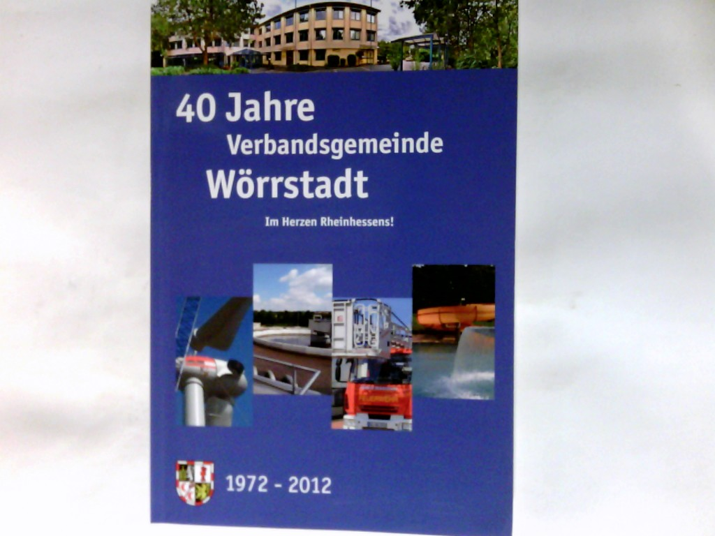 40 Jahre Verbandsgemeinde Wörrstadt : Facetten ihrer Entwicklung    1972 - 2012