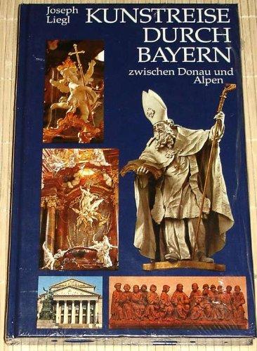 Liegl, Joseph: Kunstreise durch Bayern zwischen Donau und Alpen