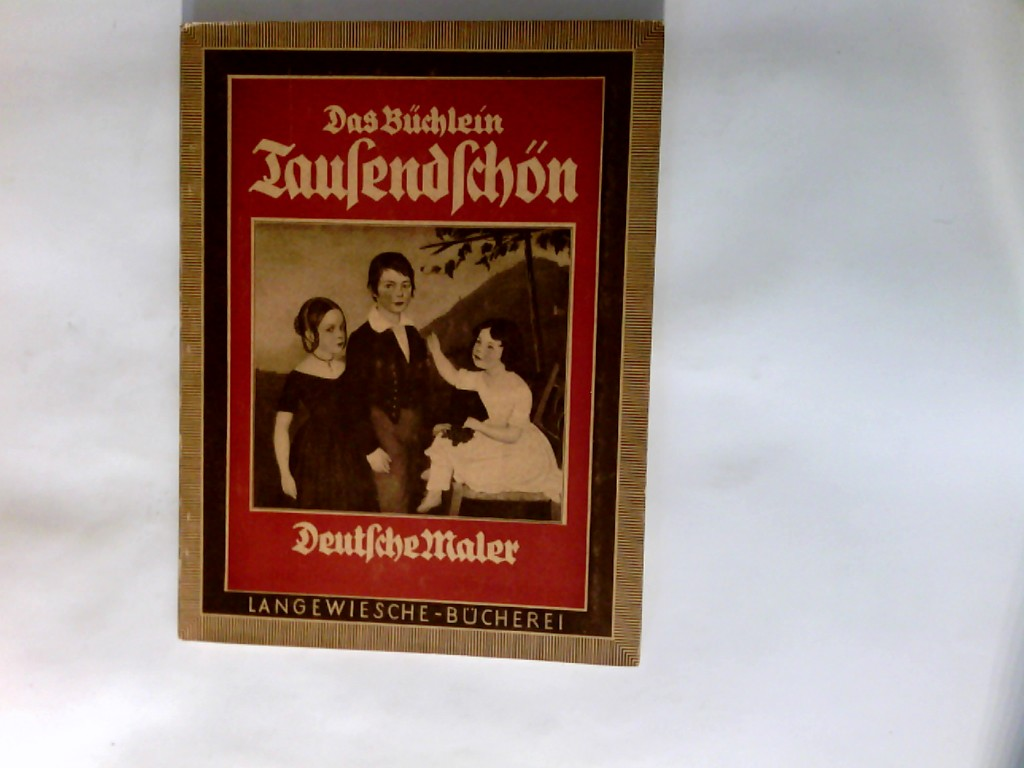 Das Büchlein Tausendschön : Deutsche Maler des 1. u. 2. Drittels des 19. Jahrhunderts. Langewiesche-Bücherei