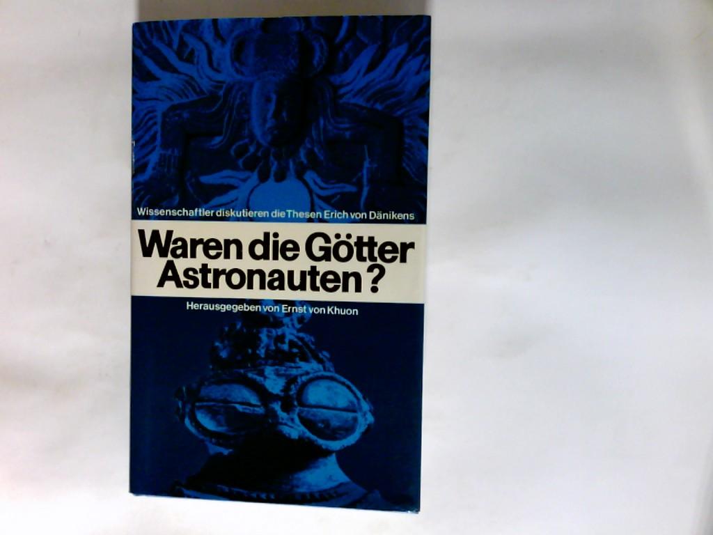 Khuon, Ernst von (Herausgeber): Waren die Götter Astronauten? : Wissenschaftler diskutieren d. Thesen Erich von Dänikens. Nachw. von Erich von Däniken
