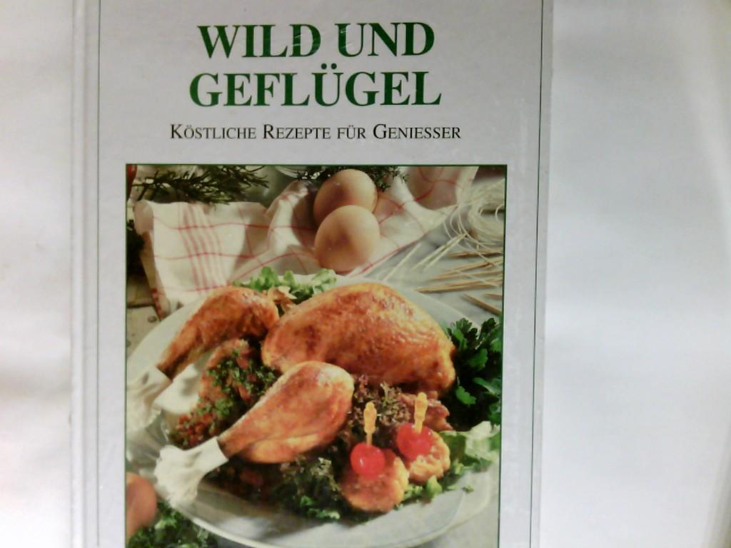 Wild und Geflügel, Köstliche Rezepte für Geniesser