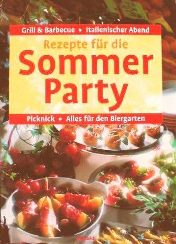 Rezepte für die Sommerparty : Grill & Barbecue ; italienischer Abend ; Picknick ; alles für den Biergarten ; Eisbuffet und vieles mehr ...