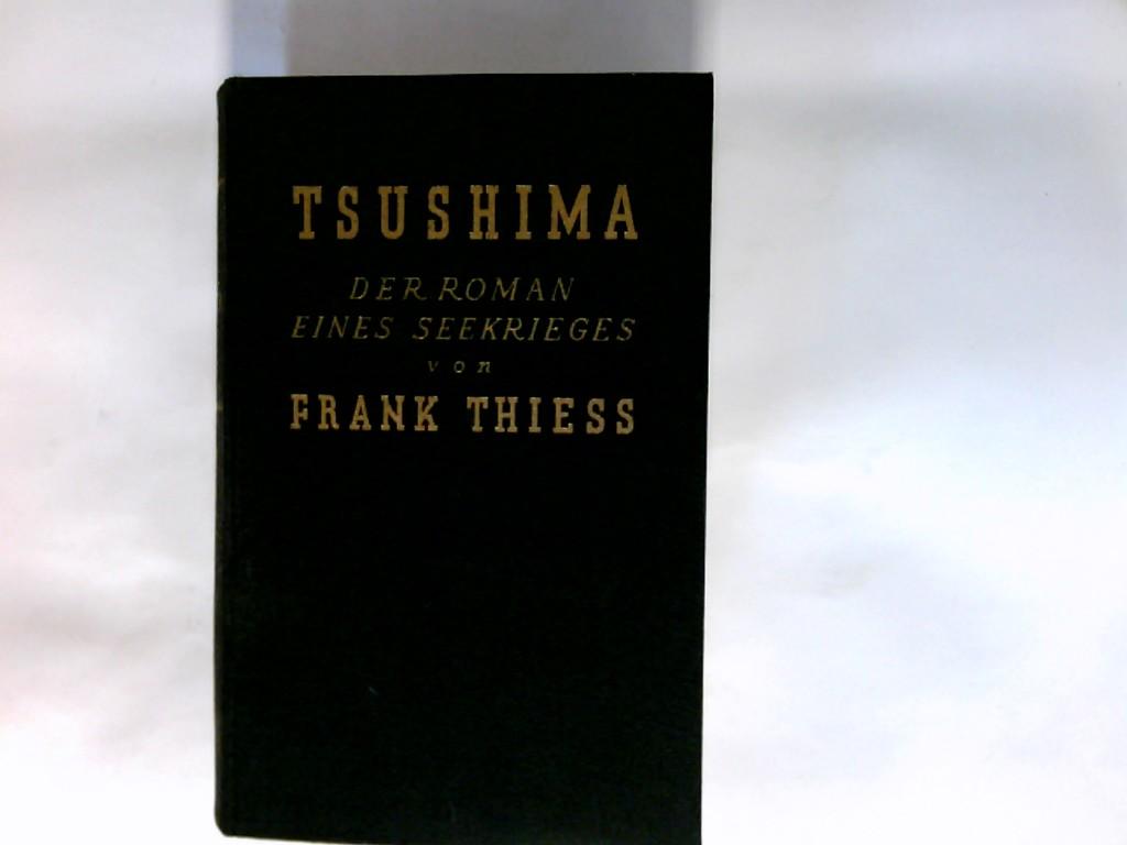 Thiess, Frank (Verfasser): Tsushima : Der Roman eines Seekrieges. Festausg. z. 60. Geburtstag des Dichters. Vom Verf. neu durchges.