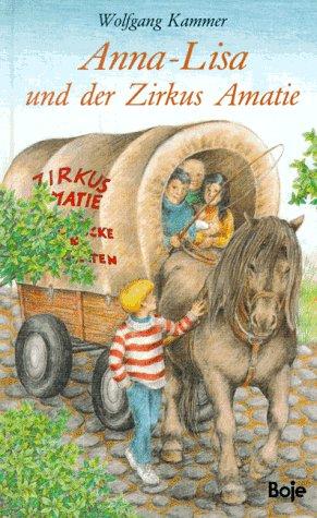 Anna-Lisa und der Zirkus Amatie. 1. Aufl.