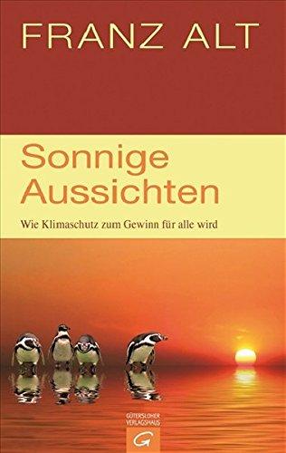 Sonnige Aussichten : wie Klimaschutz zum Gewinn für alle wird. 1. Aufl.