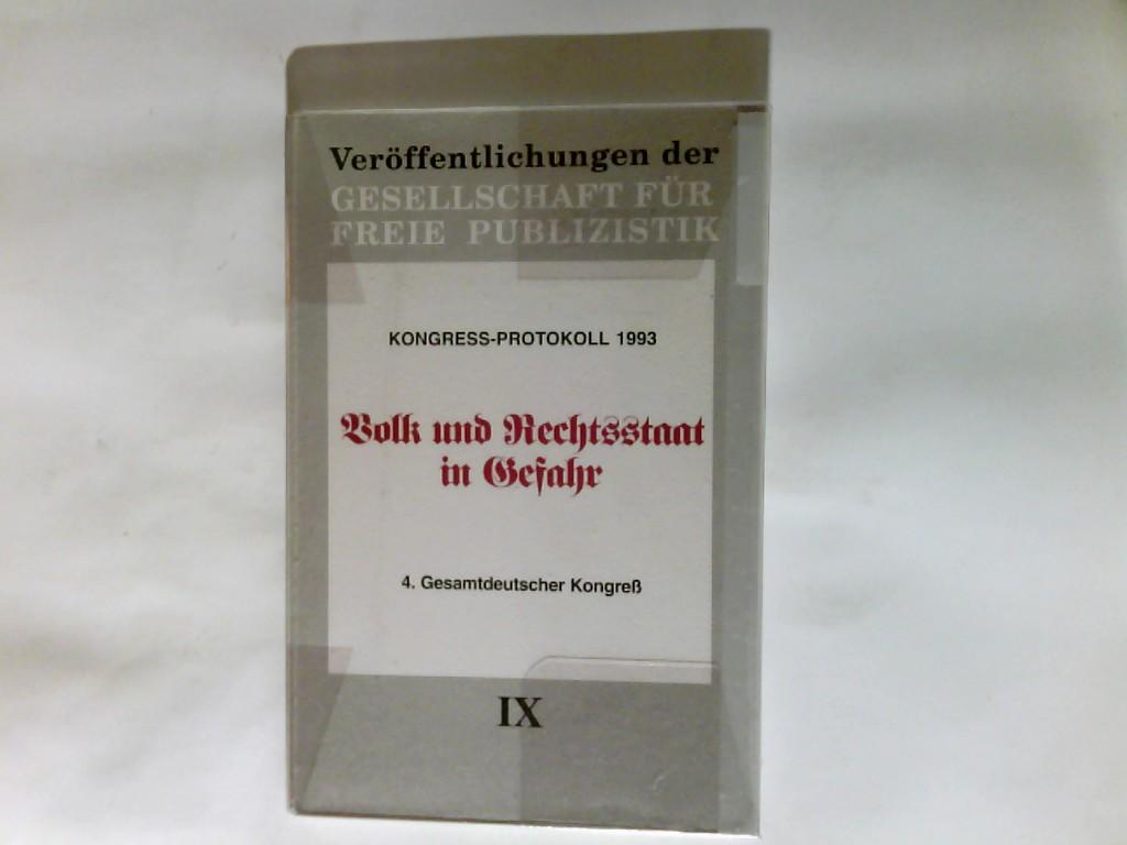 Volk und Rechtsstaat in Gefahr : Kongress-Protokoll 1993. Hrsg. vom Vorstand der Gesellschaft für Freie Publizistik (GFP) e.V Gesellschaft für Freie Publizistik: Gesamtdeutscher Kongress ; 4