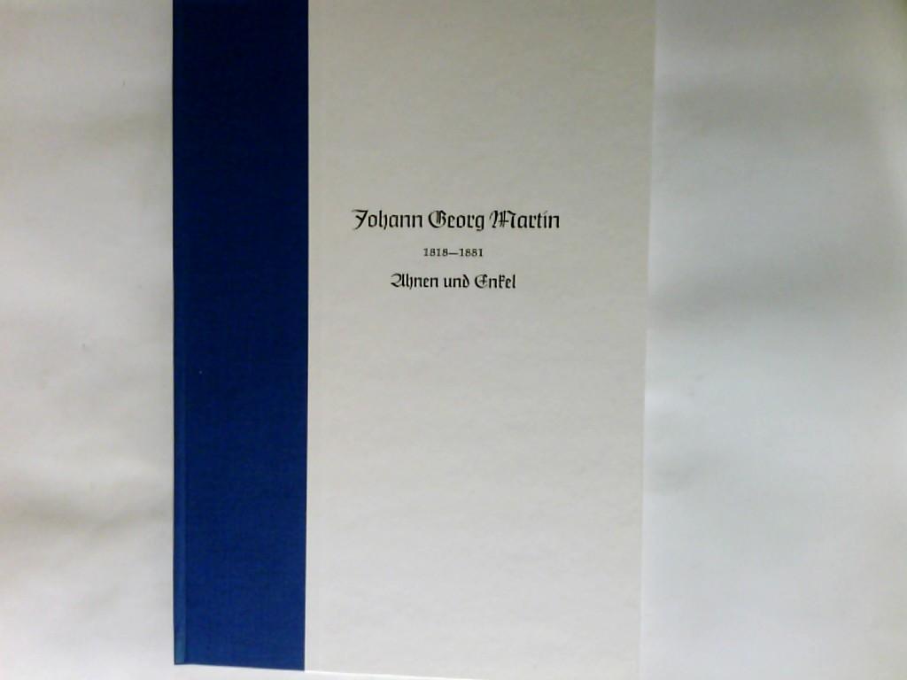 Johann Georg Martin 1818 - 1881 Elisabeth Mathilde geb. Guberan 1826 - 1902 Ahnen und Nachkommen 1. Auflage