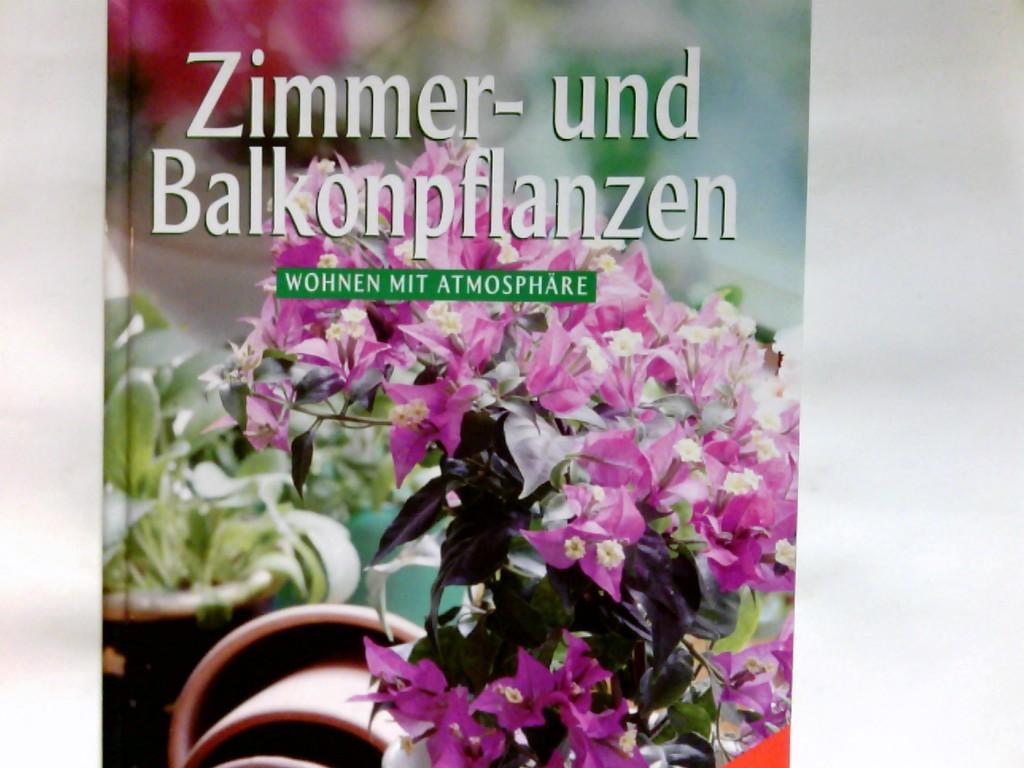 Zimmer- und Balkonpflanzen : Wohnen mit Atmosphäre   mit großem Pflanzenlexikon von A - Z Genehmigte Sonderausg.