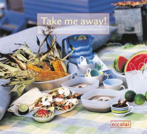 Take me away! : Gerichte zum Einpacken und Mitnehmen.