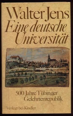 Jens, Walter (Verfasser): Eine deutsche Universität : 500 Jahre Tübinger Gelehrtenrepublik. In Zusammenarbeit mit Inge Jens unter Mitw. von Brigitte Beekmann