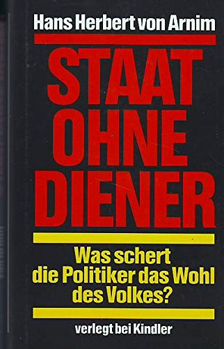 Staat ohne Diener : Was schert die Politiker das Wohl des Volkes?.