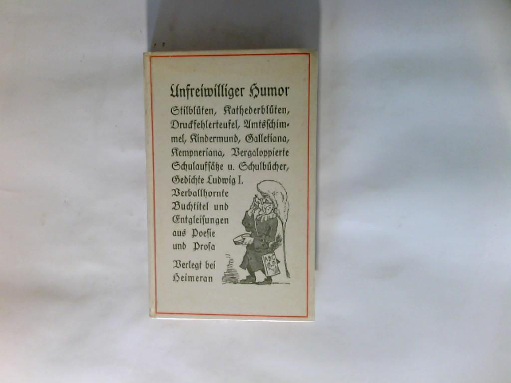 Heimeran, Ernst (Verfasser): Unfreiwilliger Humor : Stilblüten, Kathederblüten, Druckfehlerteufel ... 135. Tsd.