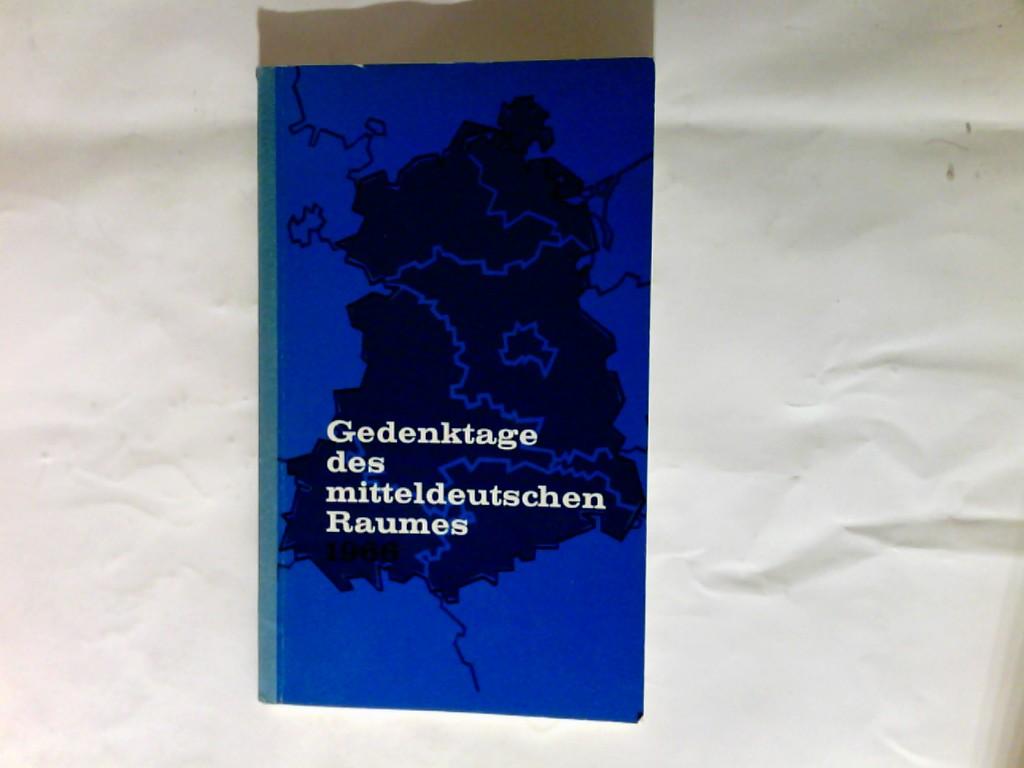 Gedenktage des Mitteldeutschen Raumes. Ein deutsches Kalendarium für 1966. Hrg. vom Mitteldeutschen Kulturrat Bonn.